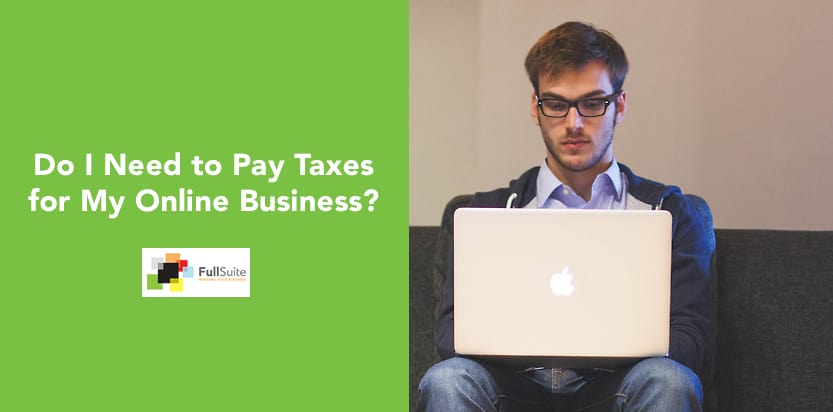 Do I Need to Pay Taxes for My Online Business?